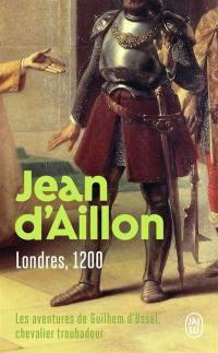 Les aventures de Guilhem d'Ussel, chevalier troubadour. Volume 3, Londres, 1200