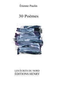 30 poèmes; Précédé de Pneus Dieu; Suivi de Vers la vraie pacotille