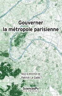 Gouverner la métropole parisienne : Etat, conflits, institutions, réseaux