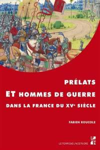 Prélats et hommes de guerre dans la France du XVe siècle
