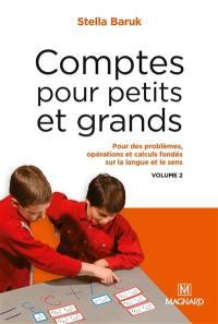 Comptes pour petits et grands. Volume 2, Pour un apprentissage des opérations, des calculs et des problèmes, fondé sur la langue et le sens