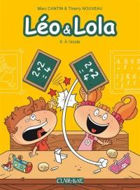 Léo & Lola. Volume 6, A l'école
