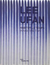 Lee Ufan, habiter le temps = Lee Ufan, inhabiting time