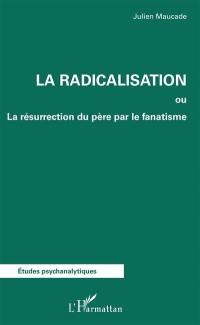 La radicalisation ou La résurrection du père par le fanatisme