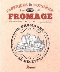 Fabriquez & cuisinez votre fromage