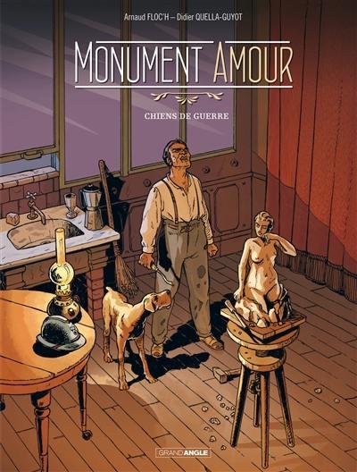 Monument amour. Volume 1, Chiens de guerre