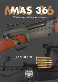MAS 36. Volume 1, Histoire, fabrication, accessoires
