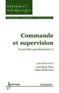 Commande et supervision. Volume 2, Les procédés agroalimentaires