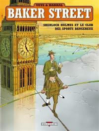 Baker street. Volume 2, Sherlock Holmes et le club des sports dangereux