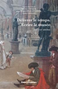 Délivrer le temps, écrire le musée (XIXe-XXIe siècles)