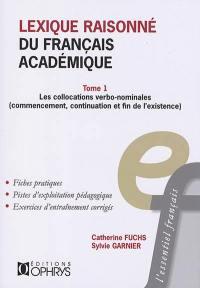 Lexique raisonné du français académique. Volume 1, Les collocations verbo-nominales (commencement, continuation et fin de l'existence)