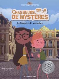 Chasseurs de mystères. Volume 2, Le fantôme de Versailles