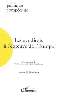 Politique européenne. n° 27, Les syndicats à l'épreuve de l'Europe