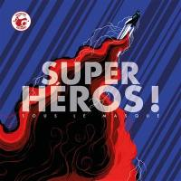 Super-héros ! : sous le masque