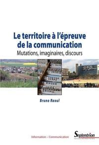 Le territoire à l'épreuve de la communication