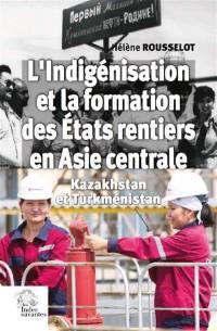 L'indigénisation et la formation des Etats rentiers en Asie centrale