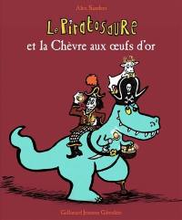 Le piratosaure et la chèvre aux oeufs d'or