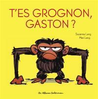 Gaston grognon, T'es grognon, Gaston ?