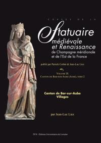 Corpus de la statuaire médiévale et Renaissance de Champagne méridionale. Vol. 9. Canton de Bar-sur-Aube. Vol. 2. Villages