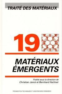 Traité des matériaux. Volume 19, Matériaux émergents