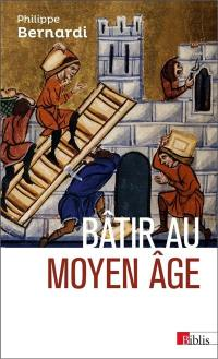 Bâtir au Moyen Age, XIIIe-milieu XVIe siècle