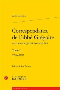 Correspondance de l'abbé Grégoire avec son clergé du Loir-et-Cher. Volume II, 1796-1797