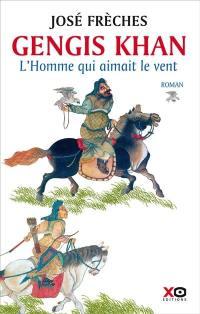 Gengis Khan, L'homme qui aimait le vent