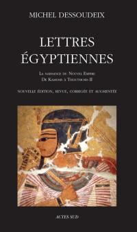 Lettres égyptiennes. Volume 1, La naissance du Nouvel Empire