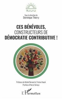 Ces bénévoles, constructeurs de démocratie contributive !