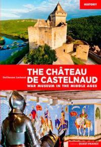The château de Castelnaud : War museum in the Middle Ages