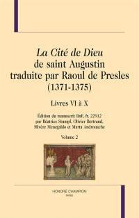 La cité de Dieu de saint Augustin traduite par Raoul de Presles (1371-1375). Volume 2, Livres VI à X