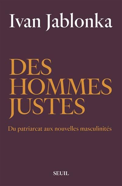 Des hommes justes : du patriarcat aux nouvelles masculinités