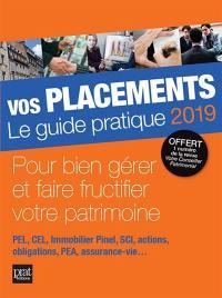 Vos placements, le guide pratique 2019