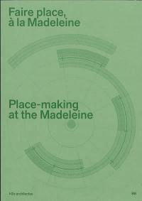 Faire place à la Madeleine = Place-making at the Madeleine