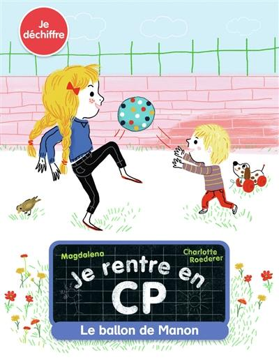 Je rentre en CP. Volume 7, Le ballon de Manon