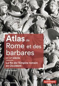 Atlas de Rome et des Barbares, IIIe-VIe siècle
