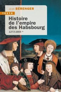 Histoire de l'empire des Habsbourg. Volume 1, 1273-1665