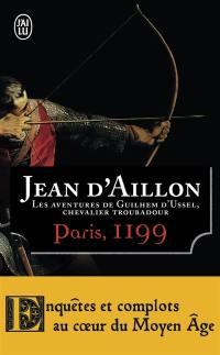 Les aventures de Guilhem d'Ussel, chevalier troubadour. Volume 2, Paris, 1199