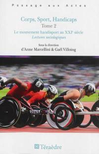 Corps, sport, handicaps. Volume 2, Le mouvement handisport au XXIe siècle
