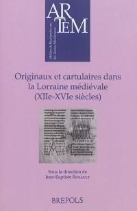 Originaux et cartulaires dans la Lorraine médiévale (XIIe-XVIe siècles)