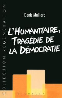 L'humanitaire, tragédie de la démocratie