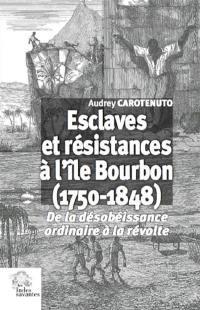 Esclaves et résistances à l'île Bourbon (1750-1848)