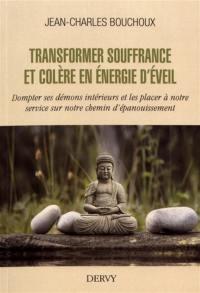 Transformer souffrance et colère en énergie d'éveil
