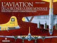 L'aviation de la Seconde Guerre mondiale : évolution, armes, caractéristiques