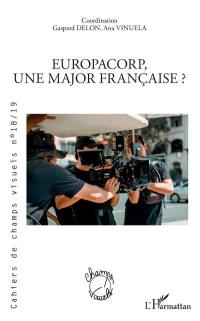 Cahiers de champs visuels. n° 18-19, Europacorp, une major française ?