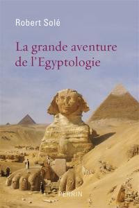 La grande aventure de l'égyptologie