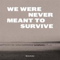 We were never meant to survive. Nous n'étions pas censées survivre