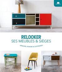 Relooker ses meubles & sièges : rénover, peindre & customiser