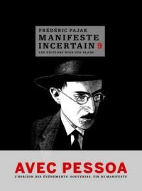 Manifeste incertain. Volume 9, Avec Pessoa, souvenirs I, II, III, l'horizon des événements I, II, l'absence, épilogue