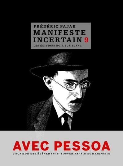 Manifeste incertain, Avec Pessoa, souvenirs I, II, III, l'horizon des événements I, II, l'absence, épilogue, Vol. 9